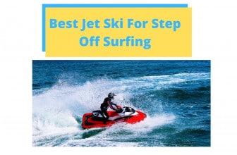 Best Jet Ski For Step Off Surfing
