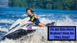Do Jet Skis Have Brakes? How Do They Stop?